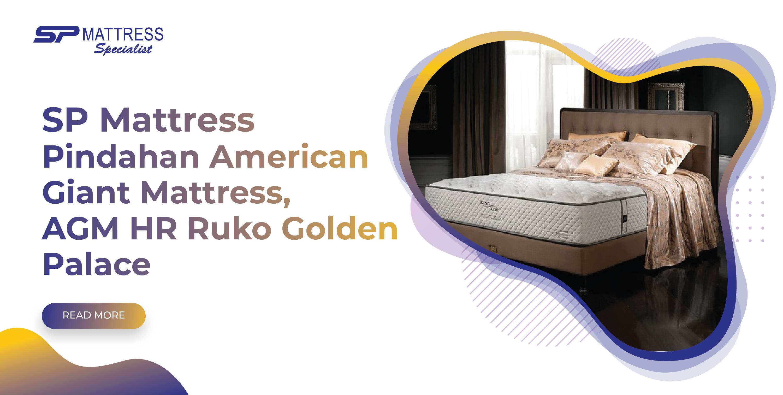 SP Mattress Pindahan American Giant Mattress AGM HR Ruko Golden Palace